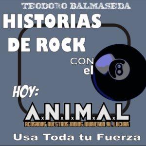 Historias de Rock con el 8 – A.N.I.M.A.L. Usa toda tu Fuerza